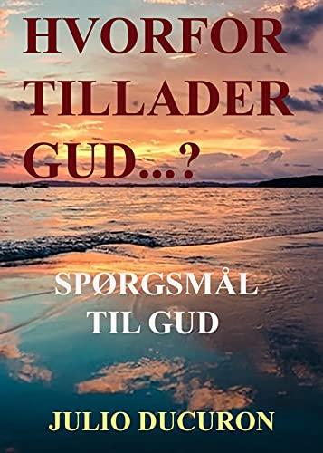 Hvorfor tillader Gud...?: SPØRGSMÅL TIL GUD (Danish Edition)