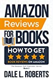 Amazon Reviews for Books: How to Get Book Reviews on Amazon (The Amazon Self Publisher 3)