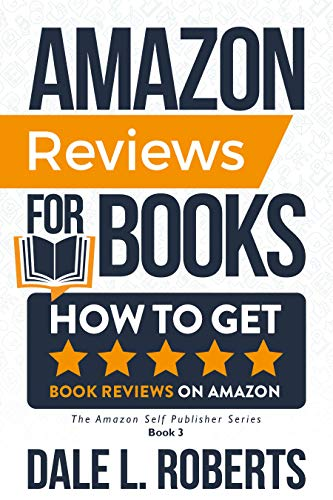 Amazon Reviews for Books: How to Get Book Reviews on Amazon (The Amazon Self Publisher 3) by [Dale L. Roberts]