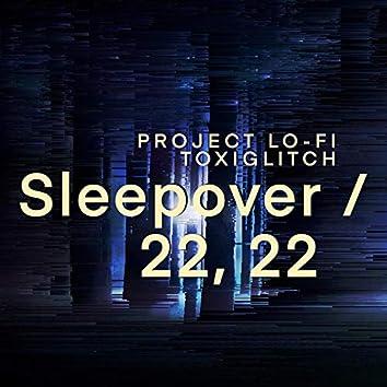 Sleepover / 22, 22 (feat. Toxiglitch)