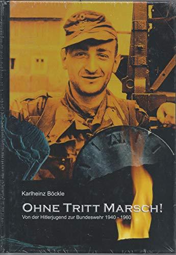 Ohne Tritt Marsch!: Von der Hitlerjugend zur Bundeswehr 1940-1960