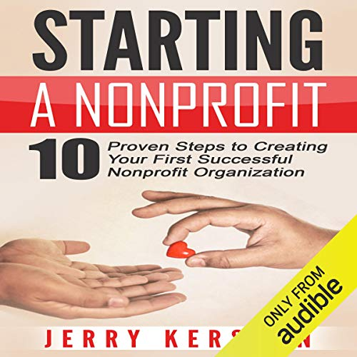 Starting a Nonprofit: 10 Proven Steps to Creating Your First Successful Nonprofit Organization