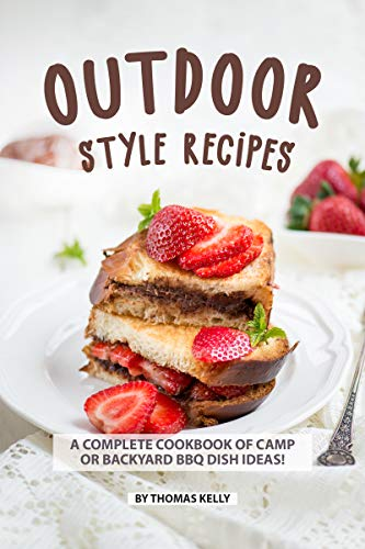 Outdoor Style Recipes: A Complete Cookbook of Camp or Backyard BBQ Dish Ideas! (English Edition)
