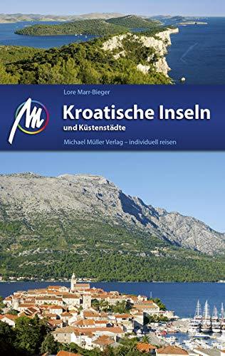 Kroatische Inseln und Küstenstädte Reiseführer Michael Müller Verlag: Individuell reisen mit vielen praktischen Tipps