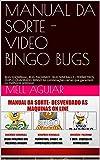 MANUAL DA SORTE - VIDEO BINGO DICA$ E MACETES: SHOWBAAL, PACHINKO , NINEBALLS - POSSÍVEIS BUGS QUE LIBERAM PERÍMETROS, DUPLO QUADRADO, BINGO (Manual da ... video bingo Livro 1) (Portuguese Edition)