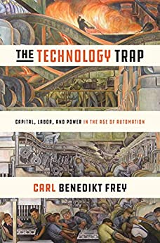 The Technology Trap: Capital, Labor, and Power in the Age of Automation by [Carl Benedikt Frey]