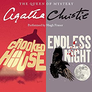 'Crooked House' & 'Endless Night'                   By:                                                                                                                                 Agatha Christie                               Narrated by:                                                                                                                                 Hugh Fraser                      Length: 11 hrs and 59 mins     792 ratings     Overall 4.5
