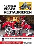 Klassische Vespa restaurieren: Demontage - Analyse - Instandsetzung - Kosten - Hans J. Schneider