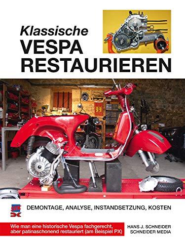 Klassische Vespa restaurieren: Demontage - Analyse - Instandsetzung - Kosten