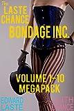 The Laste Chance Bondage Inc. Volume 1-10 Megapack: BDSM Anthology