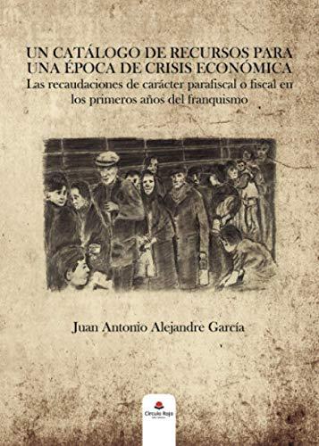 Un catálogo de recursos para una época de crisis económica: Las recaudaciones de carácter parafiscal o fiscal en los primeros años del franquismo.