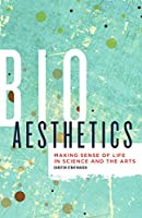 Bioaesthetics: Making Sense of Life in Science and the Arts (Posthumanities)