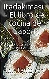 Itadakimasu - El libro de cocina de Japón : El sabor exótico de la comida sana. Para principiantes y...