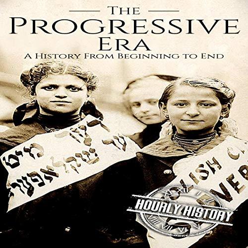 The Progressive Era: A History from Beginning to End Titelbild