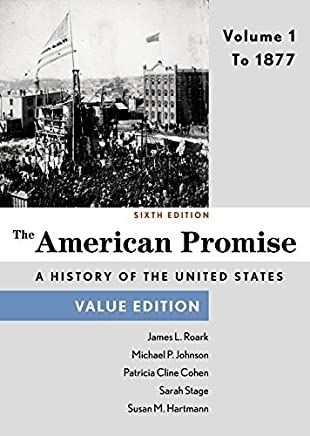 The American Promise, Value Edition, Volume 1: To 1877 6th edition by Roark, James L., Johnson, Michael P., Cohen, Patricia Cline, (2014) Paperback