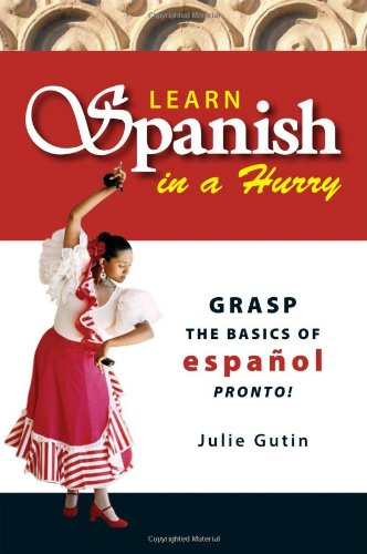 Learn Spanish in a Hurry: Grasp the Basics of Espanol Pronto! (Everything Series Book)