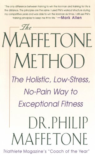 The Maffetone Method: The Holistic, Low-Stress, No-Pain Way to Exceptional Fitness (English Edition)