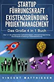 STARTUP   FÜHRUNGSKRAFT   EXISTENZGRÜNDUNG   PROJEKTMANAGEMENT - Das Große 4 in 1 Buch: Das 1x1 der erfolgreichen Selbstständigkeit, Unternehmensgründung, Businessplan-Erstellung & Mitarbeiterführung