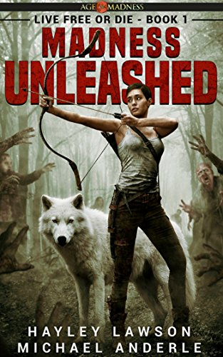 Madness Unleashed: Age Of Madness - A Kurtherian Gambit Series (Live Free Or Die Book 1) by [Hayley Lawson, Michael Anderle]