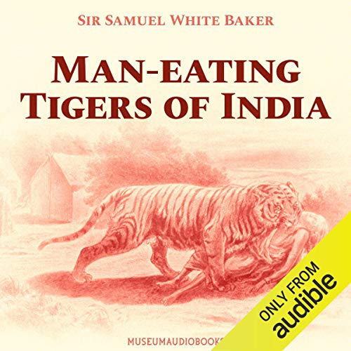 Man-Eating Tigers of India Audiobook By Sir Samuel White Baker cover art