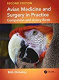 Avian Medicine and Surgery in Practice: Companion and Aviary Birds, Second Edition - Bob Doneley