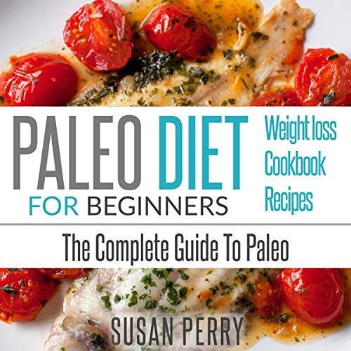Paleo Diet for Beginners: The Complete Guide to Paleo Audiobook By Susan Perry cover art