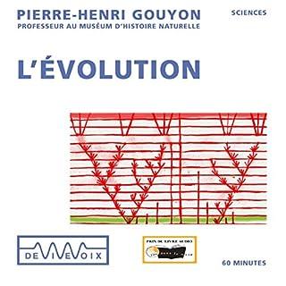 L'Évolution                   De :                                                                                                                                 Pierre-Henri Gouyon                               Lu par :                                                                                                                                 Pierre-Henri Gouyon                      Durée : 1 h et 10 min     6 notations     Global 4,0