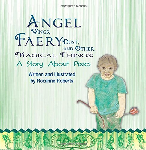 Angel Wings, Faery Dust, and Other Magical Things: A Story About Pixies by Roberts, Roxanne (2015) Paperback
