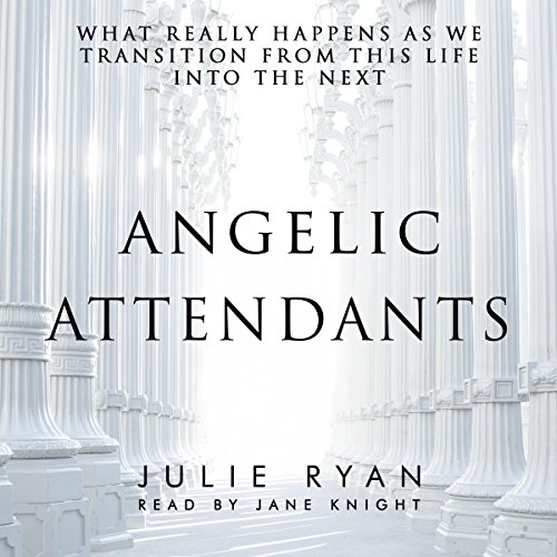 Angelic Attendants: What Really Happens as We Transition from This Life into the Next audiobook cover art