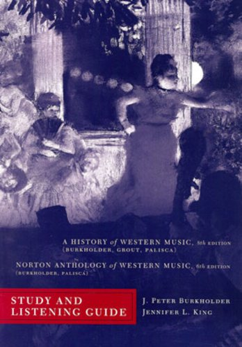 Study and Listening Guide for A History of Western Music 8th, and Norton Anthology of Western Music 6th (A History of Western Music, Eighth Edition)