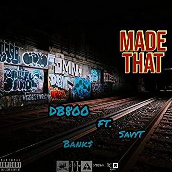 Made That (feat. SavyT & Bank$)