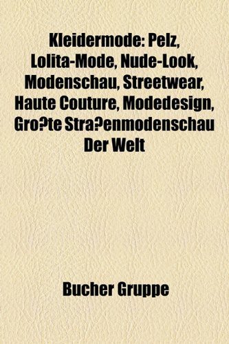 Kleidermode: Pelz, Lolita-Mode, Nude-Look, Modenschau, Streetwear, Haute Couture, Modedesign, Größte Straßenmodenschau der Welt