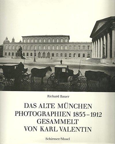 Das Alte München. Photographien 1855 - 1912