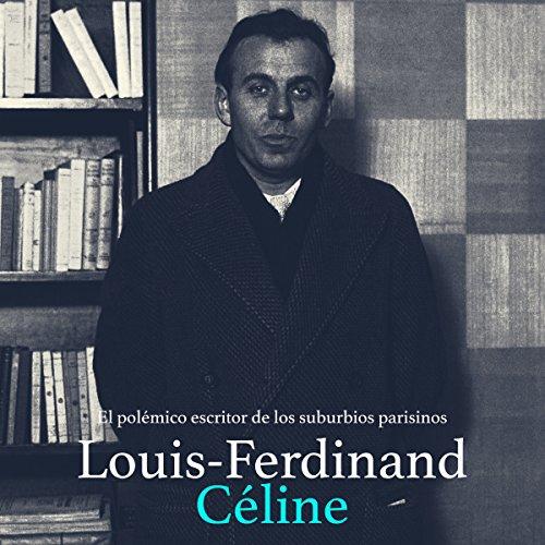 Louis Ferdinand Celine: El polémico escritor de los suburbios parisino [Louis Ferdinand Celine: The Controversial Writer of the Parisian Suburbs] copertina