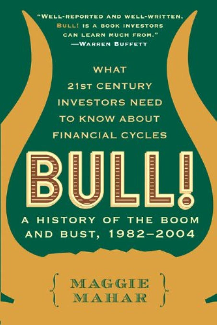 増幅不合格不確実Bull!: A History of the Boom and Bust, 1982-2004 (English Edition)