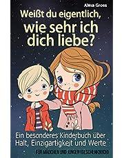 Weißt du eigentlich, wie sehr ich dich liebe?: Ein besonderes Kinderbuch über Halt, Einzigartigkeit und Werte - Für Mädchen und Jungen (Geschenkbuch)
