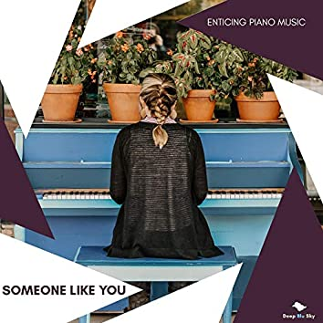Someone Like You - Enticing Piano Music