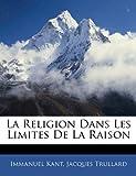 La Religion Dans Les Limites de La Raison - Nabu Press - 01/01/2010