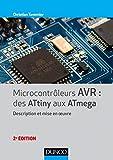 Microcontrôleurs AVR : des ATtiny aux ATmega - 2e éd. - Description et mise en oeuvre: Description et mise en oeuvre