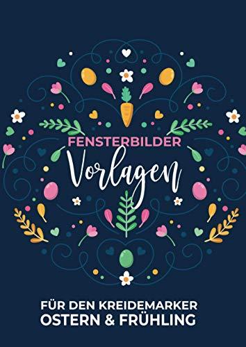 Fensterbilder Vorlagen Ostern für den Kreidemarker: Wiederverwendbare, abwechslungsreiche Motive rund um Ostern! Fenster bemalen mit dem abwischbaren Kreidestift!