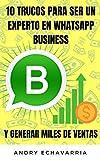 INCREMENTA TUS VENTAS CON WHATSAPP BUSINESS: 10 TRUCOS PARA SER UN EXPERTO EN WHATSAPP BUSINESS Y GENERAR MILES  DE VENTAS