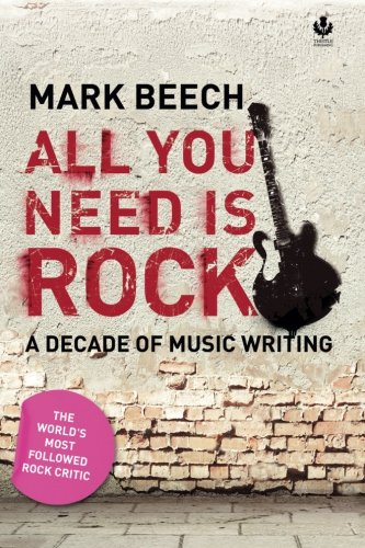All You Need Is Rock: A decade of music writing