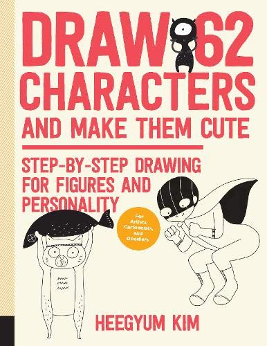 Draw 62 Characters and Make Them Cute: Step-by-Step Drawing for Figures and Personality; for Artists, Cartoonists, and Doodlers