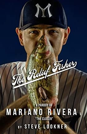 """The Relief Fisher: A Parody of Mariano Rivera's """"The Closer"""""""