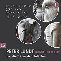 Peter Lundt und die Tränen der Elefanten (Peter Lundt 12) Hörbuch