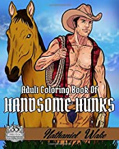 Adult Coloring Book Of: Handsome Hunks: A Big Coloring Book Of Men!  Design Your Ideal Man From The Comfort Of Your Own Home!