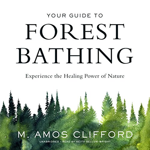Your Guide to Forest Bathing: Experience the Healing Power of Nature cover art