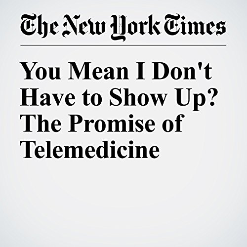 You Mean I Don't Have to Show Up? The Promise of Telemedicine cover art