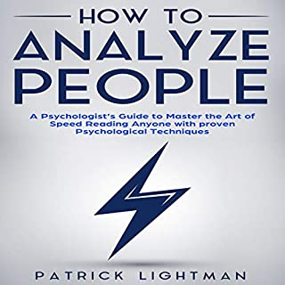 How to Analyze People      A Psychologist's Guide to Master the Art of Speed Reading Anyone with Proven Psychological Techniques              By:                                                                                                                                 Patrick Lightman                               Narrated by:                                                                                                                                 Glynn Amburgey                      Length: 1 hr and 41 mins     1 rating     Overall 5.0