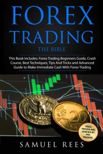 Forex Trading: THE BIBLE This Book Includes: The beginners Guide + The Crash Course + The Best Techniques + Tips and Tricks + The Advanced Guide To ... Immediate Cash With Forex Trading (Volume 9)